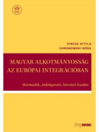 Chronowski Nóra, Vincze Attila: Magyar alkotmányosság az európai integrációban - Harmadik, átdolgozott, bővített kiadás -  (Könyv)