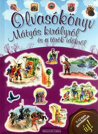 Olvasókönyv Mátyás királyról és a török időkről -  (Könyv)