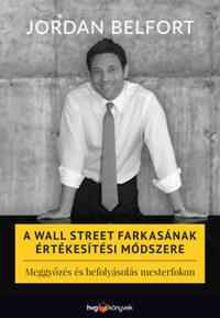 Jordan Belfort: A Wall Street farkasának értékesítési módszere - Meggyőzés és befolyásolás mesterfokon -  (Könyv)