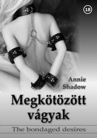 Annie Shadow: Megkötözött vágyak -  (Könyv)