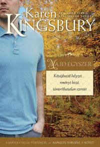 Karen Kingsbury: Majd egyszer - Kétségbeejtő helyzet... reményt hozó, tántoríthatatlan szeretet -  (Könyv)