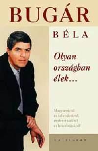 Bugár Béla: Olyan országban élek... -  (Könyv)