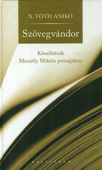 N. Tóth Anikó: Szövegvándor - Közelítések Mészöly Miklós prózájához - Közelítések Mészöly Miklós prózájához -  (Könyv)