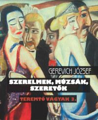 Gerevich József: Teremtő vágyak 3. - Szerelmek, múzsák, szeretők -  (Könyv)