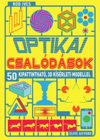 Clive Gifford, Rob Ives: Optikai csalódások - 50 kipattintható, 3D kísérleti modellel -  (Könyv)