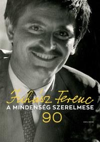 Juhász Anna-Juhász Eszter-Juhász Ferencné (összeáll.): A mindenség szerelmese - Juhász Ferenc 90 - CD melléklettel -  (Könyv)
