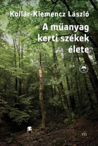Kollár-Klemencz László: A műanyag kerti székek élete -  (Könyv)
