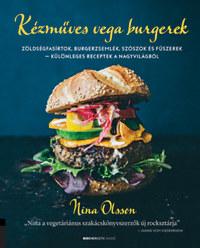 Nina Olsson: Kézműves vega burgerek - Zöldségfasírtok, burgerzsemlék, szószok és fűszerek - különleges receptek a nagyvilágból -  (Könyv)