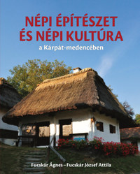Fucskár Ágnes, Fucskár József Attila: Népi építészet és népi kultúra a Kárpát-medencében -  (Könyv)
