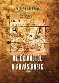Fehérné Walter Anna: Az ékírástól a rovásírásig - I. kötet -  (Könyv)
