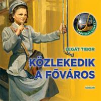 Legát Tibor: Közlekedik a főváros -  (Könyv)