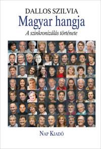 Dallos Szilvia: Magyar hangja - A szinkronizálás története -  (Könyv)