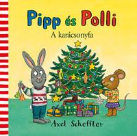 Axel Scheffler: Pipp és Polli - A karácsonyfa -  (Könyv)