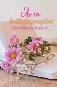 Az én boldogságnaplóm (virágos borító) - Mert a boldogság benned él... -  (Könyv)