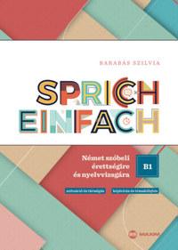 Barabás Szilvia: Sprich einfach B1 szint - Német szóbeli érettségire és nyelvvizsgára -  (Könyv)