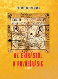Fehérné Walter Anna: Az ékírástól a rovásírásig - II. kötet -  (Könyv)