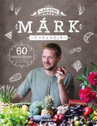 Lakatos Márk: Márk konyhája - 60 stílusos recept randira, partira, vagy amit akartok -  (Könyv)