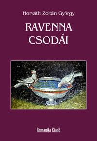 Horváth Zoltán György: Ravenna csodái -  (Könyv)