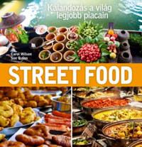 Sue Quinn, Carol Wilson: Street Food - Kalandozás a világ legjobb piacain -  (Könyv)