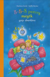 Marliese Arold, Stéffie Becker, Maren von Klitzing, Melanie Garanin: 3-5-8 perces mesék - szép álmokhoz -  (Könyv)