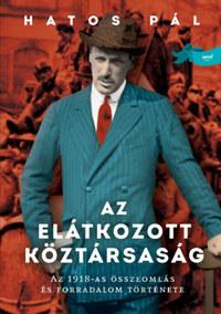 Hatos Pál: Az elátkozott köztársaság - Az 1918-as összeomlás és forradalom története -  (Könyv)