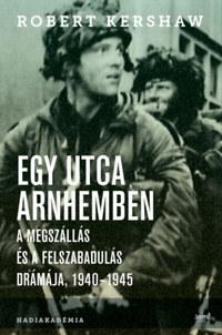 Robert Kershaw: Egy utca Arnhemben - A megszállás és a felszabadulás drámája, 1940-1945 -  (Könyv)