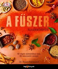 Dr. Stuart Farrimond: A fűszer nagykönyve - 40 régió autentikus ízei, 65 innovatív recept -  (Könyv)