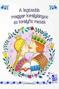 A legszebb magyar királylányos és királyfis mesék -  (Könyv)