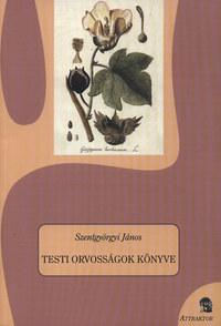 Szentgyörgyi János: Testi orvosságok könyve -  (Könyv)