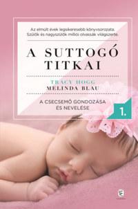 Tracy Hogg, Melinda Blau: A suttogó titkai 1. - A csecsemő gondozása és nevelése -  (Könyv)