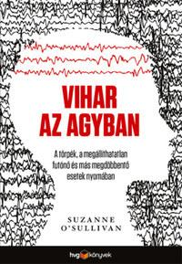 Suzanne O'Sullivan: Vihar az agyban - A törpék, a megállíthatatlan futónő és más megdöbbentő esetek nyomában -  (Könyv)