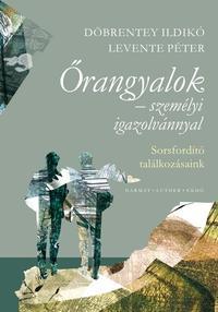 Döbrentey Ildikó, Levente Péter: Őrangyalok személyi igazolvánnyal - Sorsfordító találkozásaink -  (Könyv)