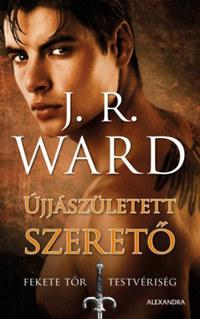 J. R. Ward: Újjászületett szerető - Fekete Tőr Testvériség 10. -  (Könyv)