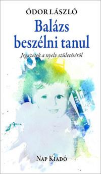 Ódor László: Balázs beszélni tanul - Jegyzetek a nyelv születéséről -  (Könyv)