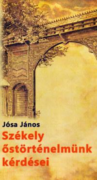 """Jósa János: Székely őstörténelmünk kérdései és a """"nemes székely nemzet képe"""" -  (Könyv)"""
