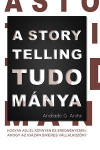Andrade G. Anita: A storytelling tudománya - Hogyan adj el könnyen és eredményesen, ahogy az igazán sikeres vállalkozók? -  (Könyv)