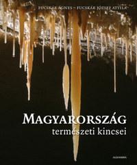 Fucskár Ágnes, Fucskár József Attila: Magyarország természeti kincsei -  (Könyv)