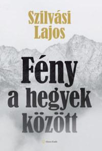 Szilvási Lajos: Fény a hegyek között -  (Könyv)