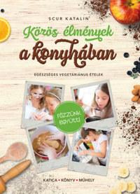 Scur Katalin: Közös élmények a konyhában - Egészséges vegetáriánus ételek -  (Könyv)