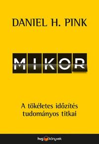 Daniel H. Pink: Mikor - A tökéletes időzítés tudományos titkai -  (Könyv)