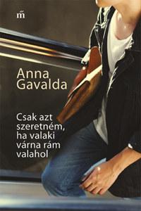 Anna Gavalda: Csak azt szeretném, ha valaki várna rám valahol -  (Könyv)