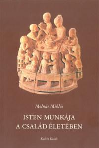 Molnár Miklós: Isten munkája a család életében - AZ 1 Móz 37-50 alapján -  (Könyv)