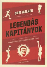 Sam Walker: Legendás kapitányok - A sporttörténelem sikereinek titka -  (Könyv)
