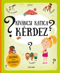 Pavla Hanacková: Kíváncsi Katica kérdez - Játékos könyv interaktív elemekkel -  (Könyv)