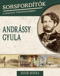 Kozári Mónika: Sorsfordítók a magyar történelemben - Andrássy Gyula -  (Könyv)