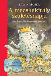 Erwin Moser: A macskakirály születésnapja - Egy fejezet Macskaország történetéből -  (Könyv)