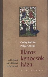 Csehy Zoltán, Polgár Anikó: Illatos kenőcsök háza - A középkori latin költészet gyöngyszemei -  (Könyv)