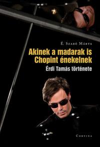 É. Szabó Márta: Akinek a madarak is Chopint énekelnek - Érdi Tamás története -  (Könyv)