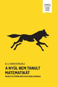 B.A. Korgyemszkij: A nyúl nem tanult matematikát - Mesés fejtörők nem csak iskolásoknak -  (Könyv)