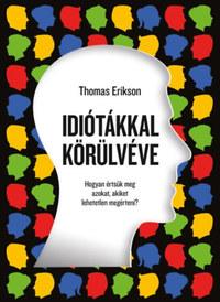 Thomas Erikson: Idiótákkal körülvéve - Hogyan értsük meg azokat, akiket lehetetlen megérteni? -  (Könyv)